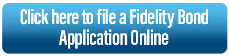 Click here to file a Fidelity Bond Application Online